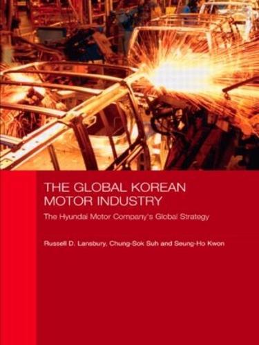 The Global Korean Motor Industry: The Hyundai Motor Company's Global Strategy - Routledge Advances in Korean Studies (Paperback)