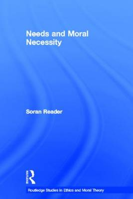 Needs and Moral Necessity - Routledge Studies in Ethics and Moral Theory (Paperback)