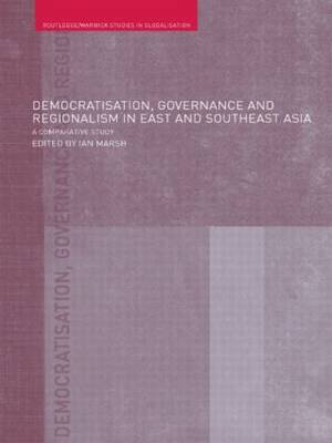 Democratisation, Governance and Regionalism in East and Southeast Asia: A Comparative Study (Paperback)