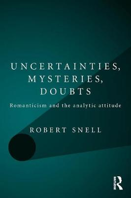Uncertainties, Mysteries, Doubts: Romanticism and the analytic attitude (Paperback)