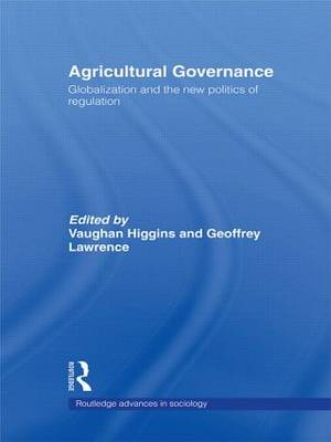 Agricultural Governance: Globalization and the New Politics of Regulation - Routledge Advances in Sociology (Paperback)