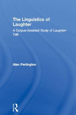 The Linguistics of Laughter: A Corpus-Assisted Study of Laughter-Talk (Paperback)