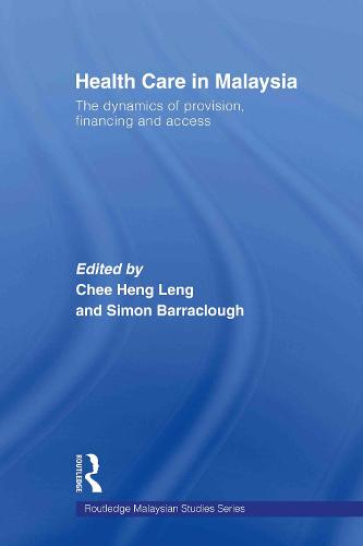 Health Care in Malaysia: The Dynamics of Provision, Financing and Access - Routledge Malaysian Studies Series (Paperback)