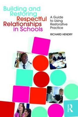 Building and Restoring Respectful Relationships in Schools: A Guide to Using Restorative Practice (Paperback)