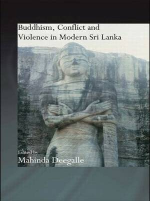 Buddhism, Conflict and Violence in Modern Sri Lanka - Routledge Critical Studies in Buddhism (Paperback)