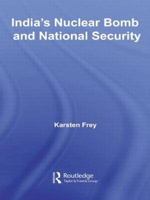 India's Nuclear Bomb and National Security - Routledge Advances in South Asian Studies (Paperback)