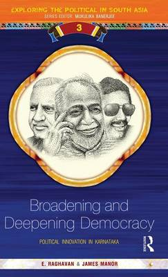 Broadening and Deepening Democracy: Political Innovation in Karnataka - Exploring the Political in South Asia (Hardback)