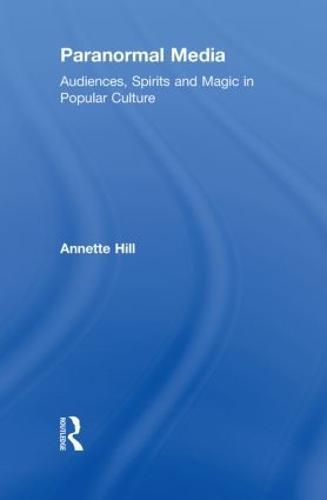 Paranormal Media: Audiences, Spirits and Magic in Popular Culture (Hardback)