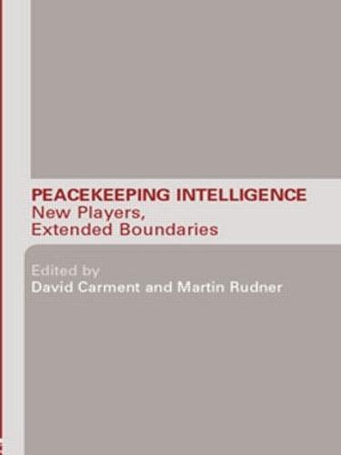 Peacekeeping Intelligence: New Players, Extended Boundaries (Paperback)