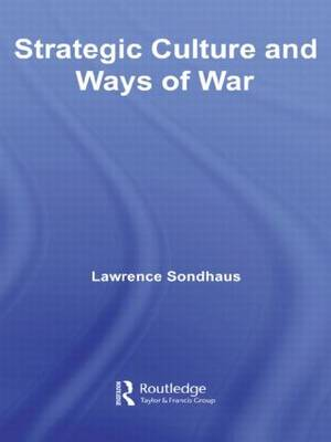 Strategic Culture and Ways of War (Paperback)