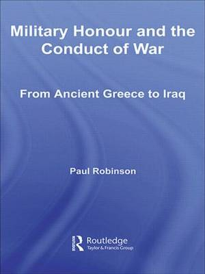 Military Honour and the Conduct of War: From Ancient Greece to Iraq (Paperback)