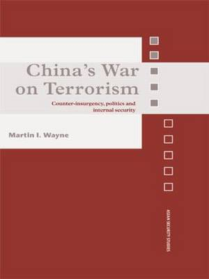 China's War on Terrorism: Counter-Insurgency, Politics and Internal Security (Paperback)
