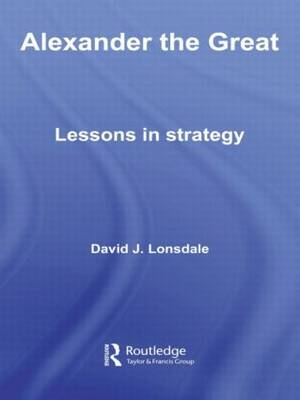 Alexander the Great: Lessons in Strategy - Strategy and History (Paperback)