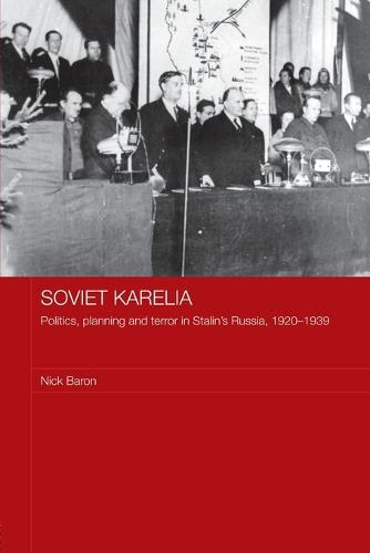 Soviet Karelia: Politics, Planning and Terror in Stalin's Russia, 1920-1939 (Paperback)