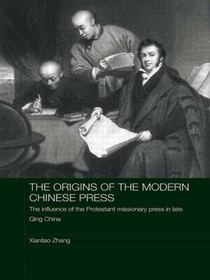 The Origins of the Modern Chinese Press: The Influence of the Protestant Missionary Press in Late Qing China (Paperback)