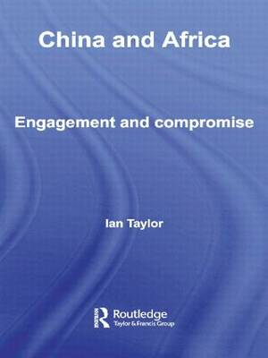 China and Africa: Engagement and Compromise (Paperback)
