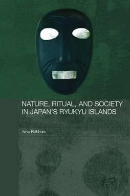 Nature, Ritual, and Society in Japan's Ryukyu Islands - Japan Anthropology Workshop Series (Paperback)