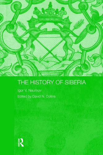 The History of Siberia - Routledge Studies in the History of Russia and Eastern Europe (Paperback)
