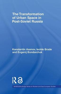 The Transformation of Urban Space in Post-Soviet Russia - BASEES/Routledge Series on Russian and East European Studies (Paperback)
