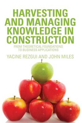 Harvesting and Managing Knowledge in Construction: From Theoretical Foundations to Business Applications (Paperback)