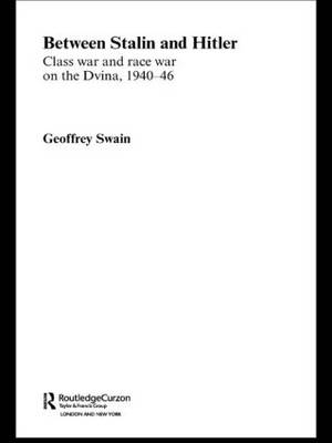 Between Stalin and Hitler: Class War and Race War on the Dvina, 1940-46 - BASEES/Routledge Series on Russian and East European Studies (Paperback)