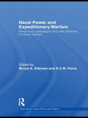 Naval Power and Expeditionary Wars: Peripheral Campaigns and New Theatres of Naval Warfare - Cass Series: Naval Policy and History (Hardback)