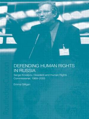 Defending Human Rights in Russia: Sergei Kovalyov, Dissident and Human Rights Commissioner, 1969-2003 (Paperback)