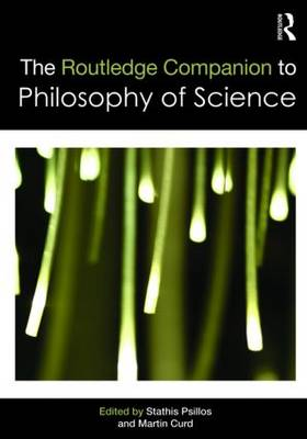 The Routledge Companion to Philosophy of Science - Routledge Philosophy Companions (Paperback)