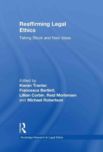Reaffirming Legal Ethics: Taking Stock and New Ideas - Routledge Research in Legal Ethics (Hardback)