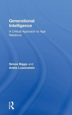 Generational Intelligence: A Critical Approach to Age Relations (Hardback)