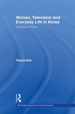 Women, Television and Everyday Life in Korea: Journeys of Hope (Paperback)
