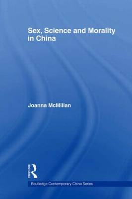 Sex, Science and Morality in China - Routledge Contemporary China Series (Paperback)