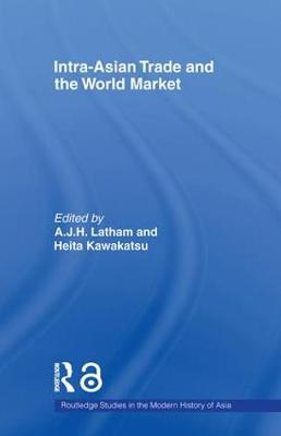 Intra-Asian Trade and the World Market - Routledge Studies in the Modern History of Asia (Paperback)