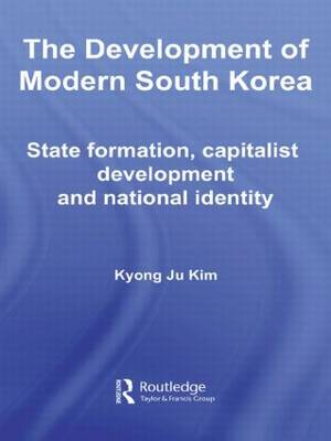 The Development of Modern South Korea: State Formation, Capitalist Development and National Identity - Routledge Advances in Korean Studies (Paperback)