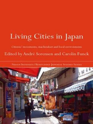Living Cities in Japan: Citizens' Movements, Machizukuri and Local Environments (Paperback)