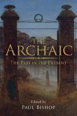 The Archaic: The Past in the Present (Paperback)