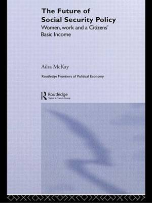 The Future of Social Security Policy: Women, Work and A Citizens Basic Income (Paperback)