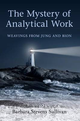 The Mystery of Analytical Work: Weavings from Jung and Bion (Paperback)