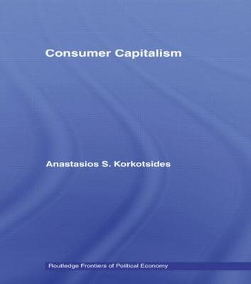 Consumer Capitalism - Routledge Frontiers of Political Economy (Paperback)