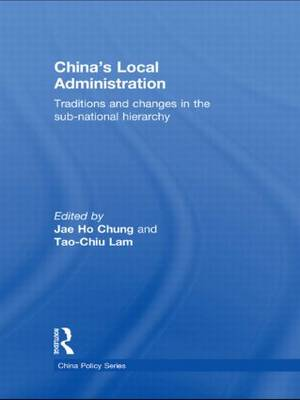 China's Local Administration: Traditions and Changes in the Sub-National Hierarchy - China Policy Series (Hardback)