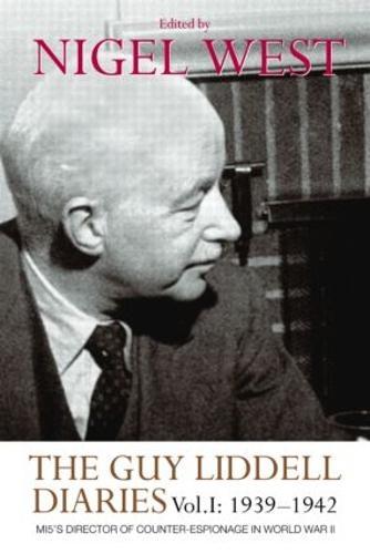 The Guy Liddell Diaries: 1939-1942 Volume 1: MI5's Director of Counter-Espionage in World War II (Paperback)