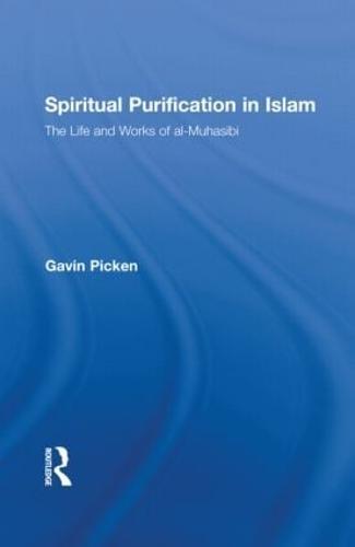 Spiritual Purification in Islam: The Life and Works of al-Muhasibi - Routledge Sufi Series (Hardback)