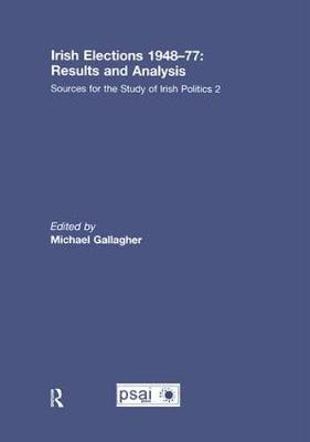 Irish Elections 1948-77: Results and Analysis: Sources for the Study of Irish Politics 2 (Hardback)