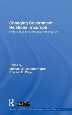 Changing Government Relations in Europe - Routledge/ECPR Studies in European Political Science v. 67 (Hardback)