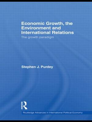 Economic Growth, the Environment and International Relations: The Growth Paradigm (Hardback)