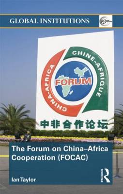 The Forum on China-Africa Cooperation (FOCAC) - Global Institutions (Hardback)