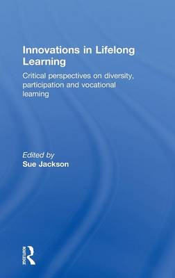 Innovations in Lifelong Learning: Critical Perspectives on Diversity, Participation and Vocational Learning (Hardback)