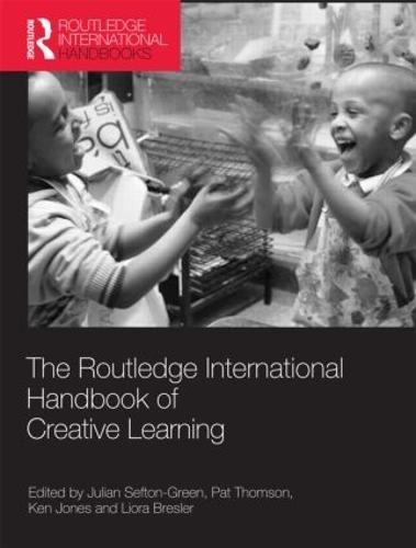The Routledge International Handbook of Creative Learning - Routledge International Handbooks of Education (Hardback)