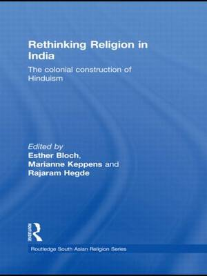 Rethinking Religion in India: The Colonial Construction of Hinduism (Hardback)