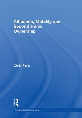 Affluence, Mobility and Second Home Ownership - Housing and Society Series (Hardback)